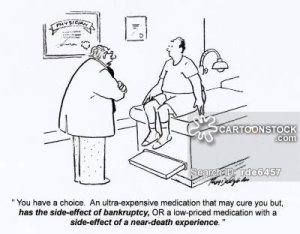 'You have a choice. An ultra-expensive medication that may cure you but has the side-effect of bankruptcy, OR a low-priced medication with a side-effect of a near-death experience.'